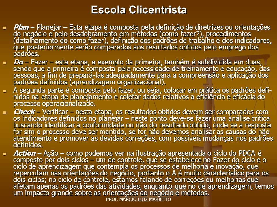 PROF. MARCIO LUIZ MARIETTO Escola Clicentrista A P C D Ciclo PDCA. Fonte: Marietto: 2005