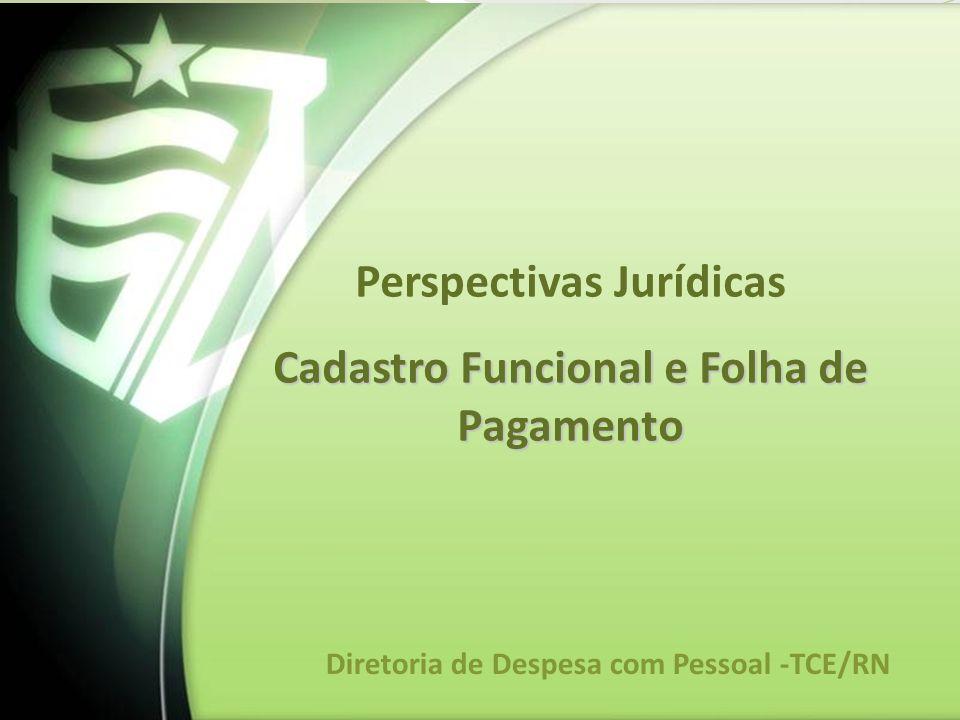 SIAI Pessoal 1 Diretoria de Despesa com Pessoal -TCE/RN Perspectivas Jurídicas Cadastro Funcional e Folha de Pagamento