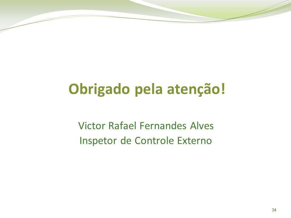 34 Victor Rafael Fernandes Alves Inspetor de Controle Externo Obrigado pela atenção!