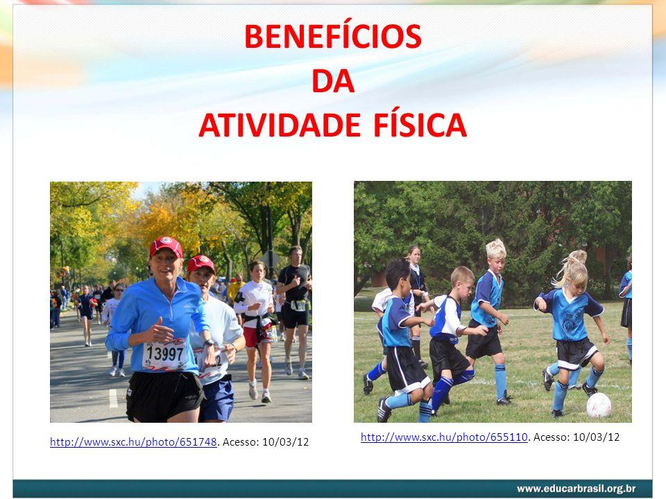 BENEFÍCIOS DA ATIVIDADE FÍSICA http://www.sxc.hu/photo/655110http://www.sxc.hu/photo/655110. Acesso: 10/03/12 http://www.sxc.hu/photo/651748http://www