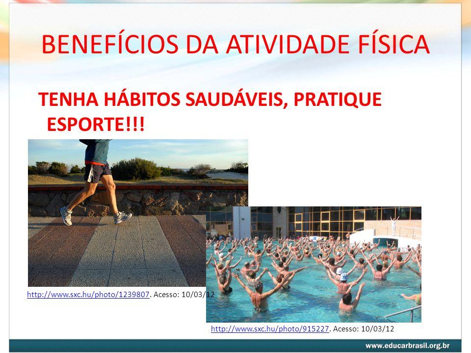 BENEFÍCIOS DA ATIVIDADE FÍSICA TENHA HÁBITOS SAUDÁVEIS, PRATIQUE ESPORTE!!! http://www.sxc.hu/photo/915227http://www.sxc.hu/photo/915227. Acesso: 10/0