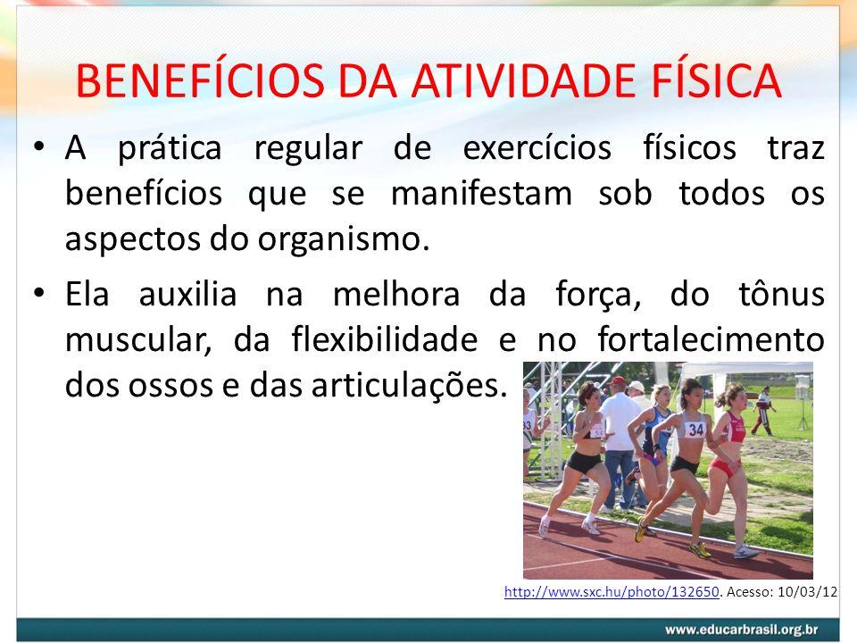 BENEFÍCIOS DA ATIVIDADE FÍSICA A prática regular de exercícios físicos traz benefícios que se manifestam sob todos os aspectos do organismo. Ela auxil