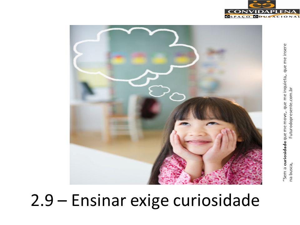 Se há uma prática exemplar como negação da experiência formadora é a que dificulta ou inibe a curiosidade do educando e, em consequência, a do educador.