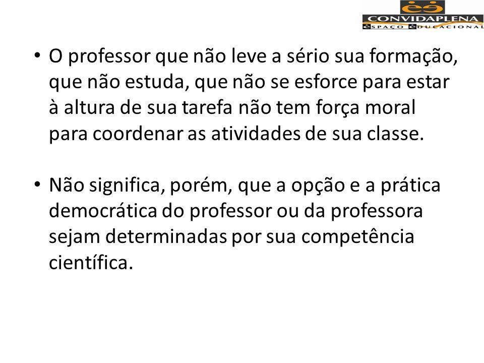 Há professoras cientificamente preparados mas autoritários a toda prova.