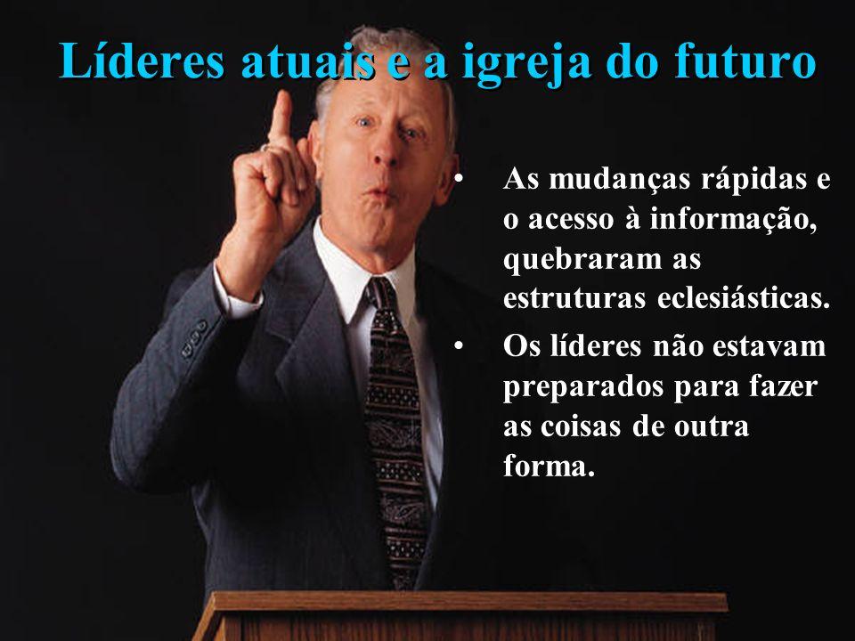 Líderes atuais e a igreja do futuro 1.Visionários solitários. 2.O crescimento se deu pela divisão e não pela multiplicação. 3.Muitos líderes vivem mac