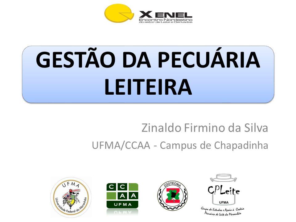 GESTÃO DA PECUÁRIA LEITEIRA Zinaldo Firmino da Silva UFMA/CCAA - Campus de Chapadinha