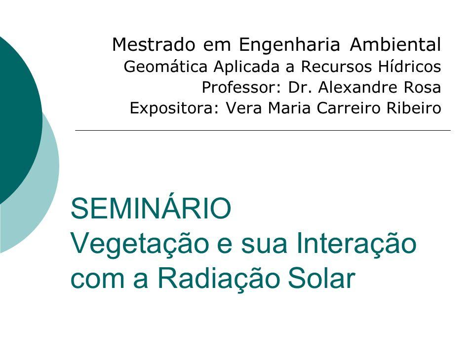 Vegetação e Sensoriamento Remoto Moreira (2003): ao utilizar o sensoriamento remoto para se obter informações sobre a cobertura vegetal de uma região da superfície terrestre têm–se que levar em conta a interação da energia solar com a comunidade de plantas.
