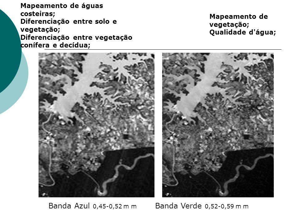 Banda Azul 0,45-0,52 m m Banda Verde 0,52-0,59 m m Mapeamento de águas costeiras; Diferenciação entre solo e vegetação; Diferenciação entre vegetação