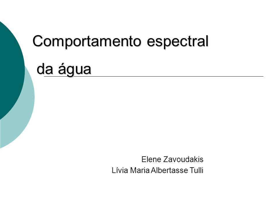 Comportamento espectral da água da água Elene Zavoudakis Lívia Maria Albertasse Tulli