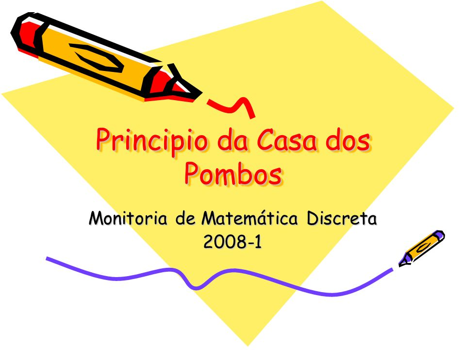 Principio da Casa dos Pombos Monitoria de Matemática Discreta 2008-1