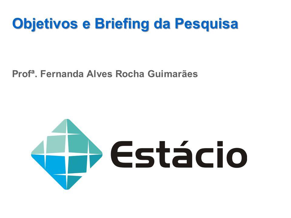 Objetivos e Briefing da Pesquisa Profª. Fernanda Alves Rocha Guimarães