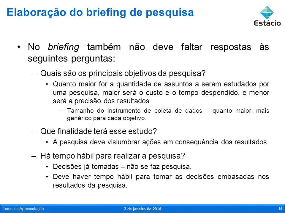 No briefing também não deve faltar respostas às seguintes perguntas: –Quais são os principais objetivos da pesquisa? Quanto maior for a quantidade de