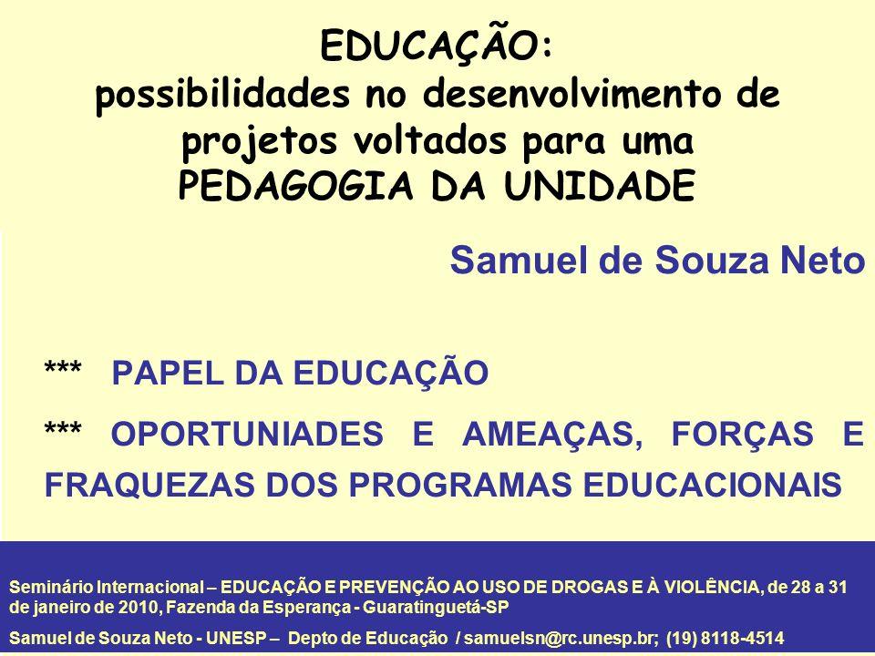EDUCAÇÃO: possibilidades no desenvolvimento de projetos voltados para uma PEDAGOGIA DA UNIDADE Samuel de Souza Neto *** PAPEL DA EDUCAÇÃO *** OPORTUNI