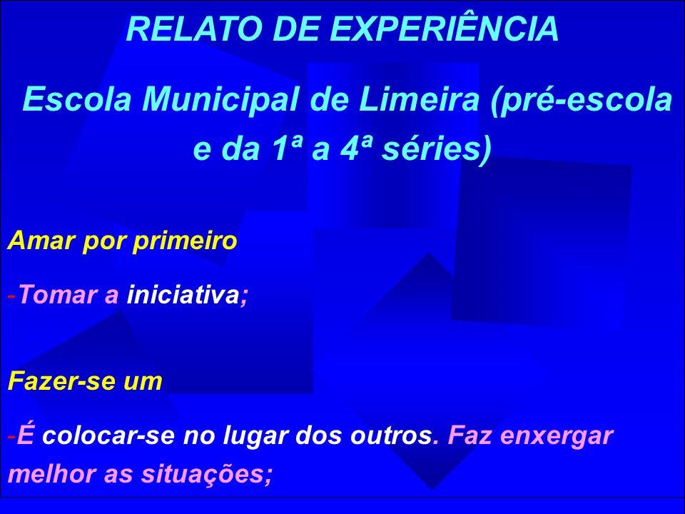RELATO DE EXPERIÊNCIA Escola Municipal de Limeira (pré-escola e da 1ª a 4ª séries) Amar por primeiro -Tomar a iniciativa; Fazer-se um -É colocar-se no