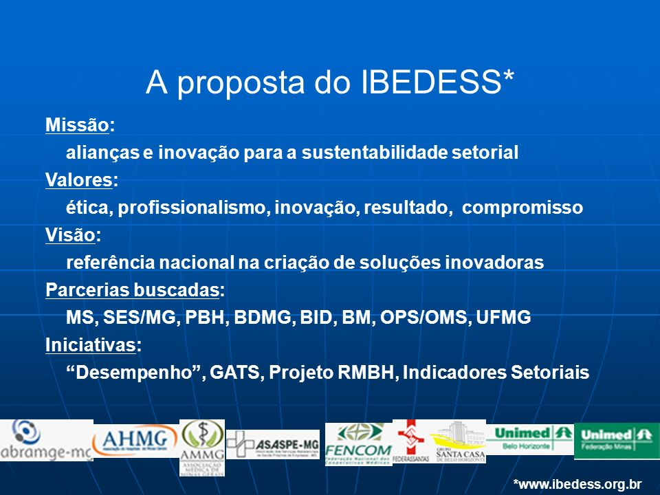 A proposta do IBEDESS* *www.ibedess.org.br Missão: alianças e inovação para a sustentabilidade setorial Valores: ética, profissionalismo, inovação, re