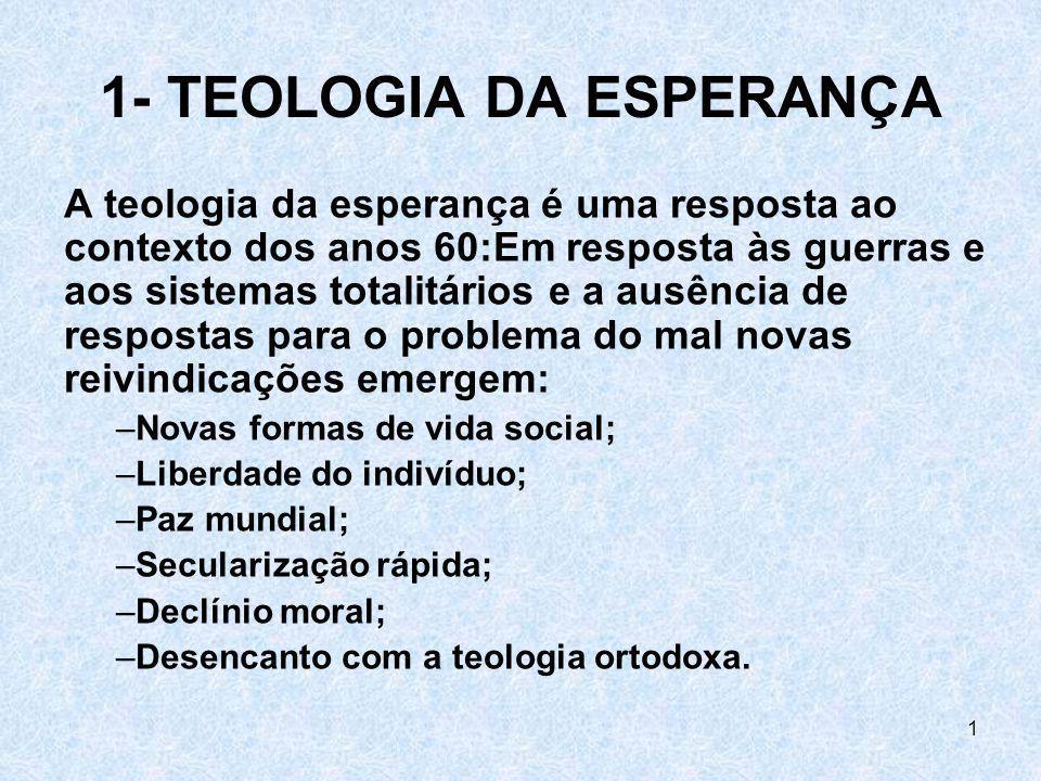 2 2- O QUE É TEOLOGIA DA ESPERANÇA.Teologia que floresce num contexto de desesperança.