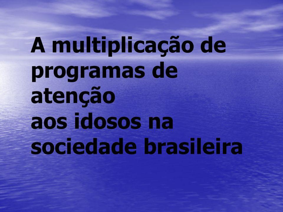 A multiplicação de programas de atenção aos idosos na sociedade brasileira