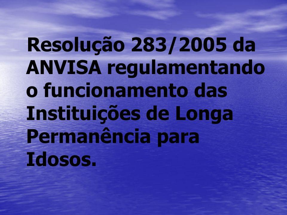 Resolução 283/2005 da ANVISA regulamentando o funcionamento das Instituições de Longa Permanência para Idosos.