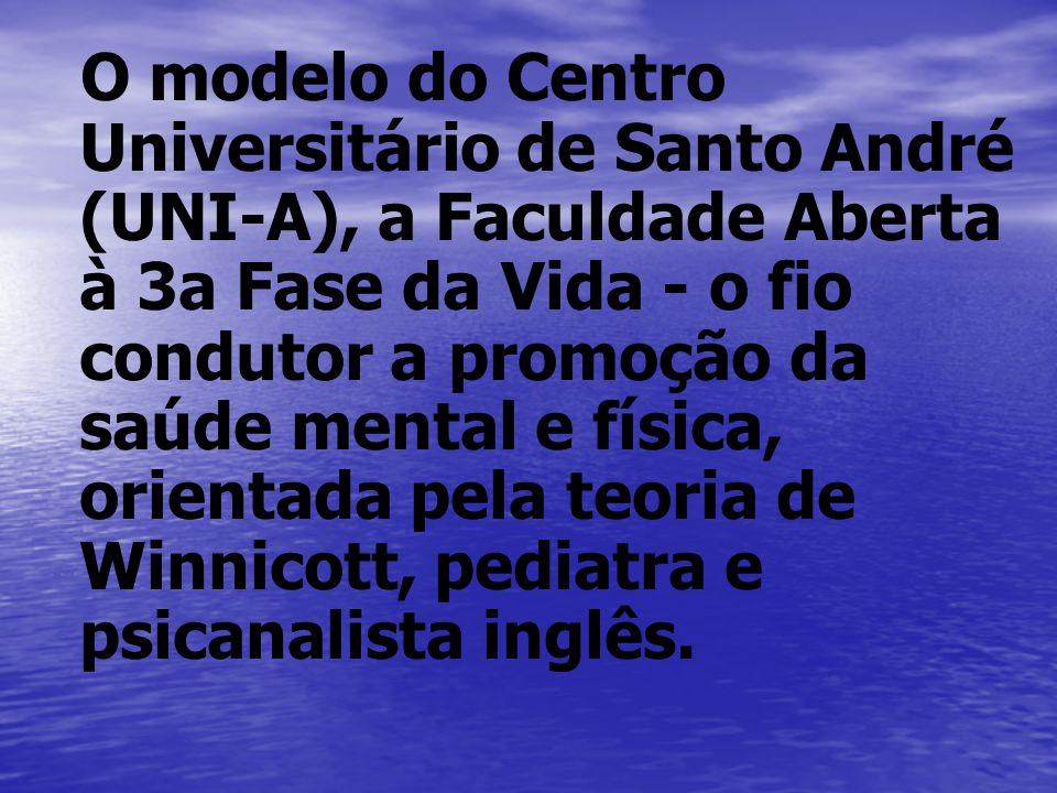 O modelo do Centro Universitário de Santo André (UNI-A), a Faculdade Aberta à 3a Fase da Vida - o fio condutor a promoção da saúde mental e física, or