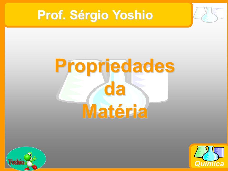 Prof. Busato Química Prof. Sérgio Yoshio PropriedadesdaMatéria