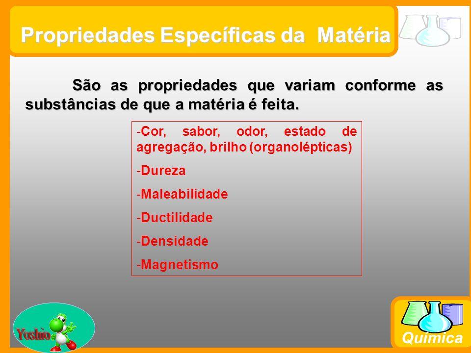 Prof. Busato Química São as propriedades que variam conforme as substâncias de que a matéria é feita. -Cor, sabor, odor, estado de agregação, brilho (
