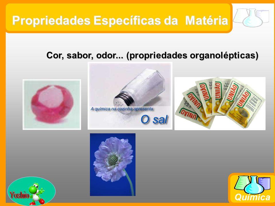 Prof. Busato Química Cor, sabor, odor... (propriedades organolépticas) Propriedades Específicas da Matéria