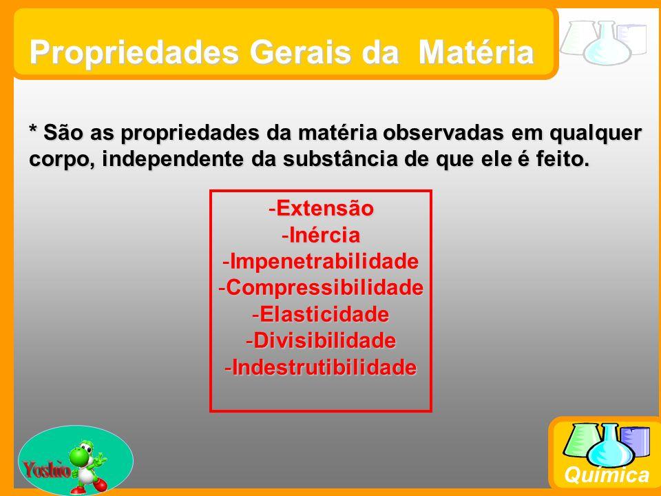 Prof. Busato Química * São as propriedades da matéria observadas em qualquer corpo, independente da substância de que ele é feito. -Extensão -Inércia