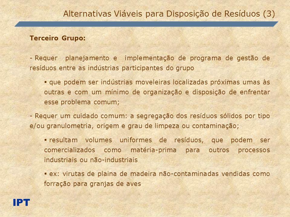 IPT Alternativas Viáveis para Disposição de Resíduos (3) Terceiro Grupo: - Requer planejamento e implementação de programa de gestão de resíduos entre