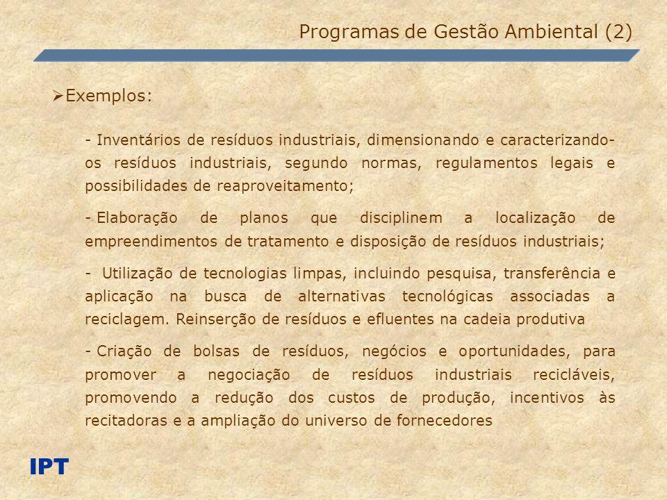 IPT Programas de Gestão Ambiental (2) Exemplos: - Inventários de resíduos industriais, dimensionando e caracterizando- os resíduos industriais, segund