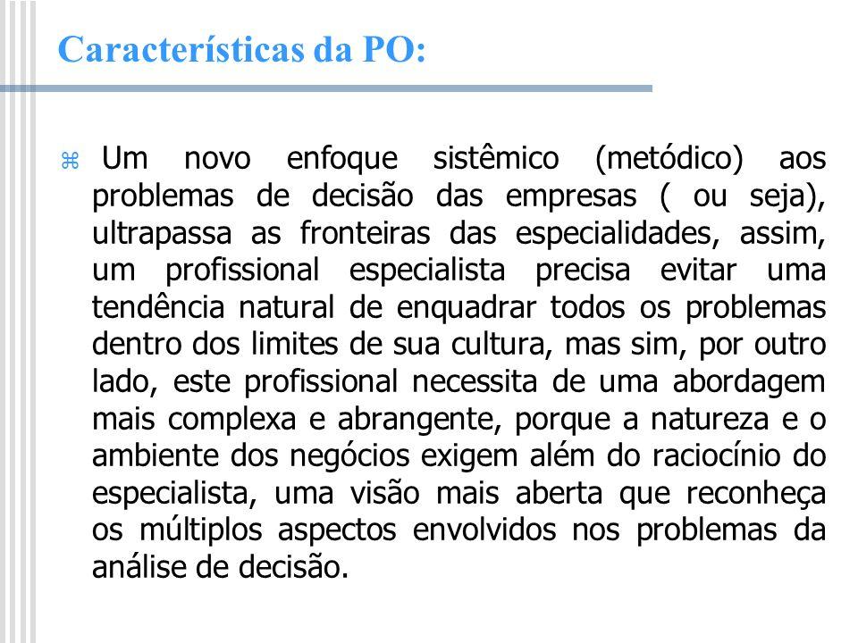 Características da PO: Um novo enfoque sistêmico (metódico) aos problemas de decisão das empresas ( ou seja), ultrapassa as fronteiras das especialida