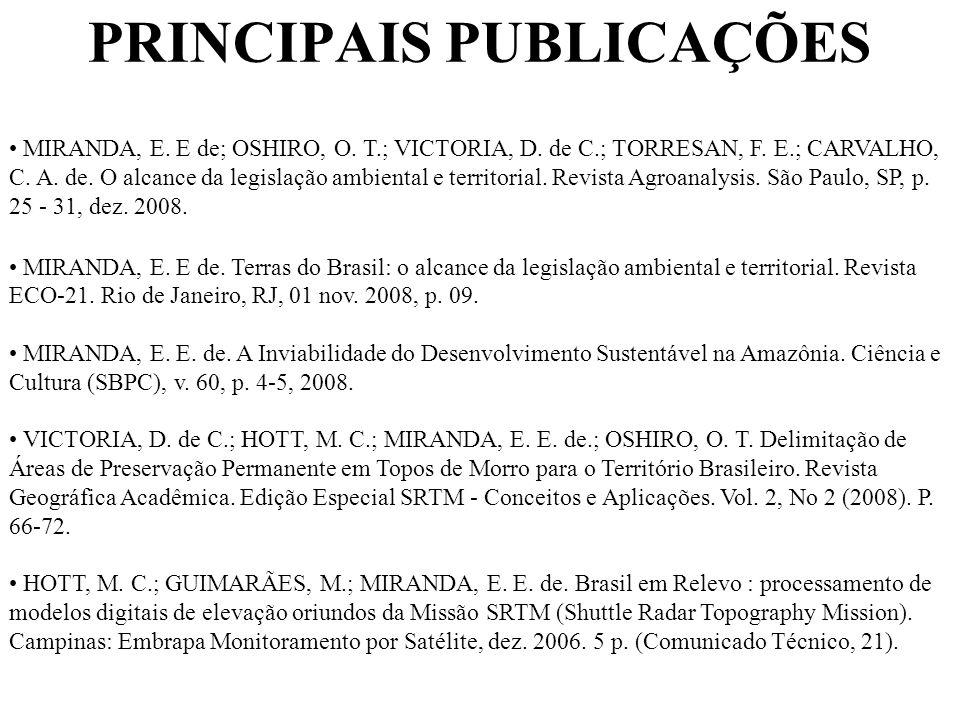 PRINCIPAIS PUBLICAÇÕES MIRANDA, E. E de; OSHIRO, O. T.; VICTORIA, D. de C.; TORRESAN, F. E.; CARVALHO, C. A. de. O alcance da legislação ambiental e t
