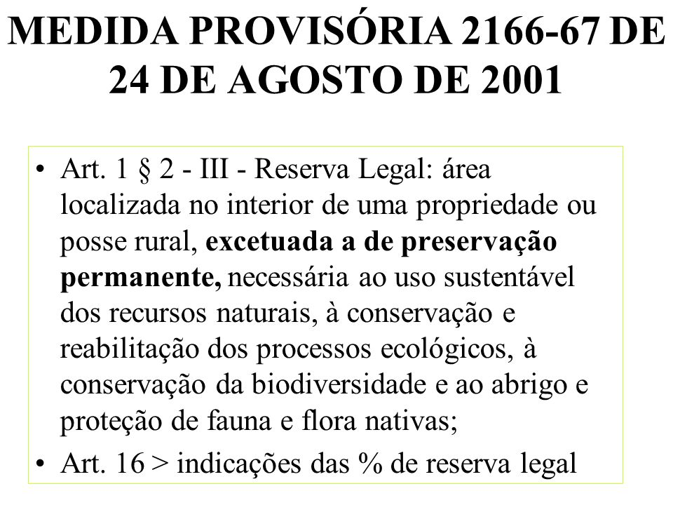 MEDIDA PROVISÓRIA 2166-67 DE 24 DE AGOSTO DE 2001 Art. 1 § 2 - III - Reserva Legal: área localizada no interior de uma propriedade ou posse rural, exc