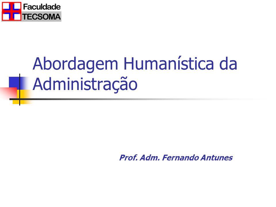 Introdução A Abordagem humanística da administração representa uma transferência da ênfase anterior, colocada nos aspectos técnicos e formais da administração para os aspectos sociológicos e psicológicos do trabalho.