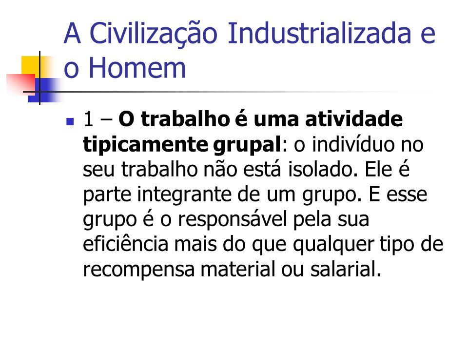 A Civilização Industrializada e o Homem 1 – O trabalho é uma atividade tipicamente grupal: o indivíduo no seu trabalho não está isolado. Ele é parte i