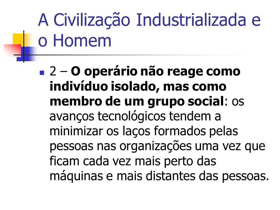 A Civilização Industrializada e o Homem 2 – O operário não reage como indivíduo isolado, mas como membro de um grupo social: os avanços tecnológicos t
