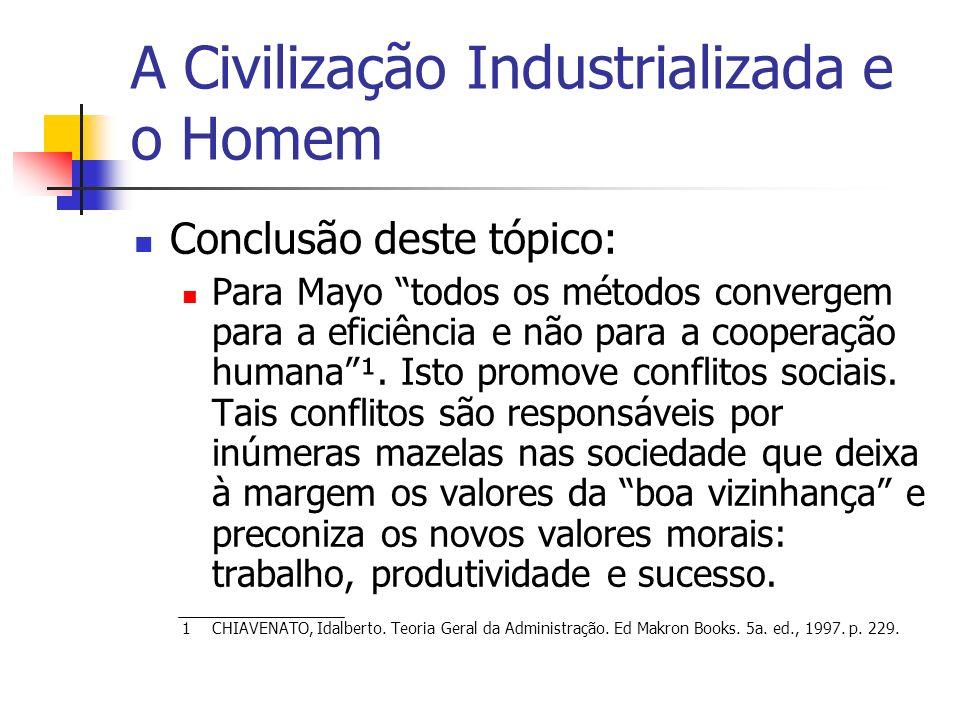 A Civilização Industrializada e o Homem Conclusão deste tópico: Para Mayo todos os métodos convergem para a eficiência e não para a cooperação humana¹