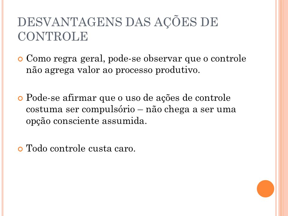DESVANTAGENS DAS AÇÕES DE CONTROLE Como regra geral, pode-se observar que o controle não agrega valor ao processo produtivo. Pode-se afirmar que o uso