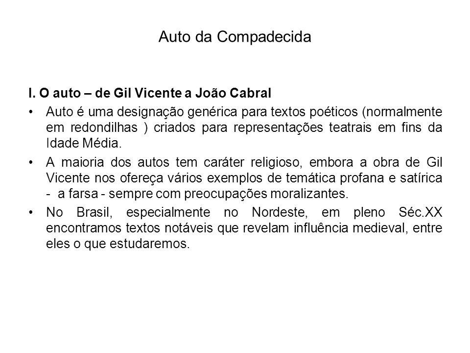 Auto da Compadecida I. O auto – de Gil Vicente a João Cabral Auto é uma designação genérica para textos poéticos (normalmente em redondilhas ) criados