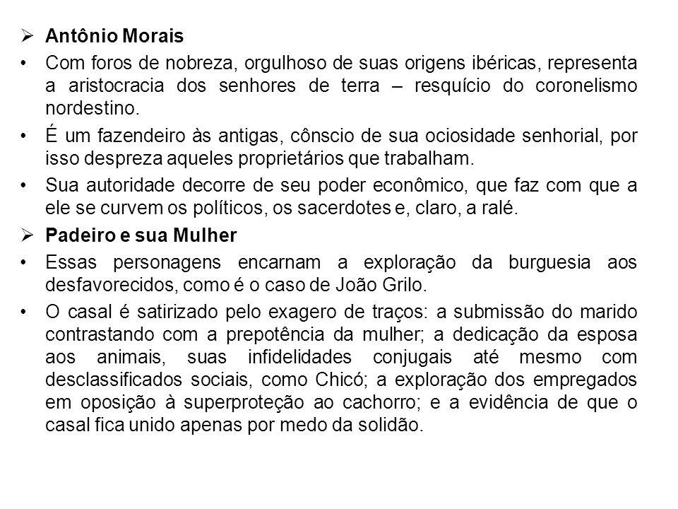 Antônio Morais Com foros de nobreza, orgulhoso de suas origens ibéricas, representa a aristocracia dos senhores de terra – resquício do coronelismo no