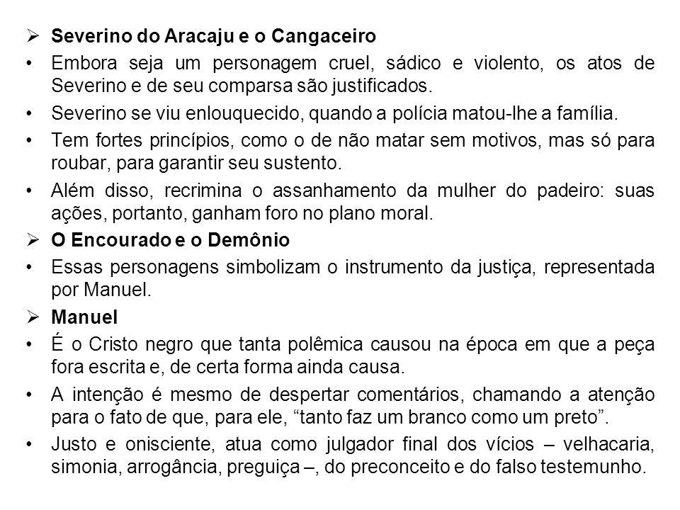 Severino do Aracaju e o Cangaceiro Embora seja um personagem cruel, sádico e violento, os atos de Severino e de seu comparsa são justificados. Severin