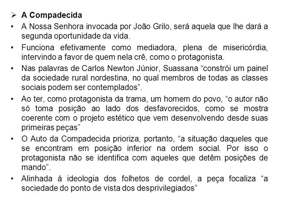 A Compadecida A Nossa Senhora invocada por João Grilo, será aquela que lhe dará a segunda oportunidade da vida. Funciona efetivamente como mediadora,