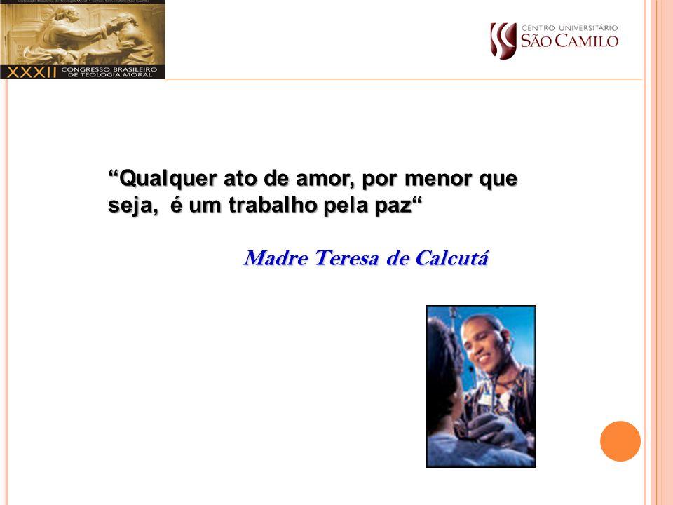 Qualquer ato de amor, por menor que seja, é um trabalho pela paz Madre Teresa de Calcutá