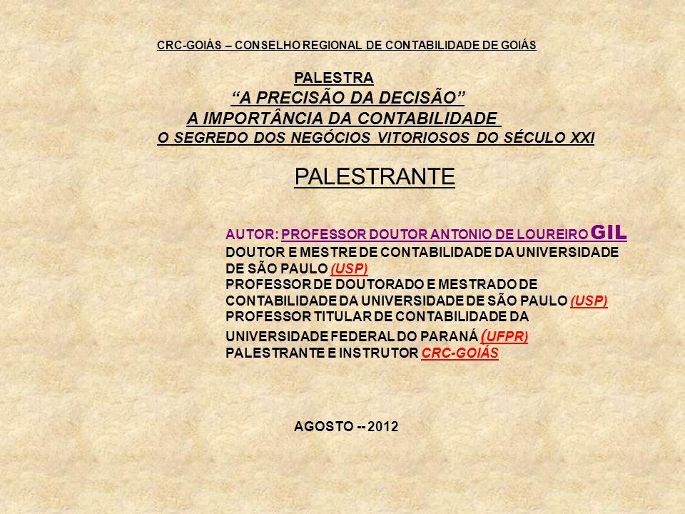 CRC-GOIÁS – CONSELHO REGIONAL DE CONTABILIDADE DE GOIÁS PALESTRA A PRECISÃO DA DECISÃO A IMPORTÂNCIA DA CONTABILIDADE O SEGREDO DOS NEGÓCIOS VITORIOSO