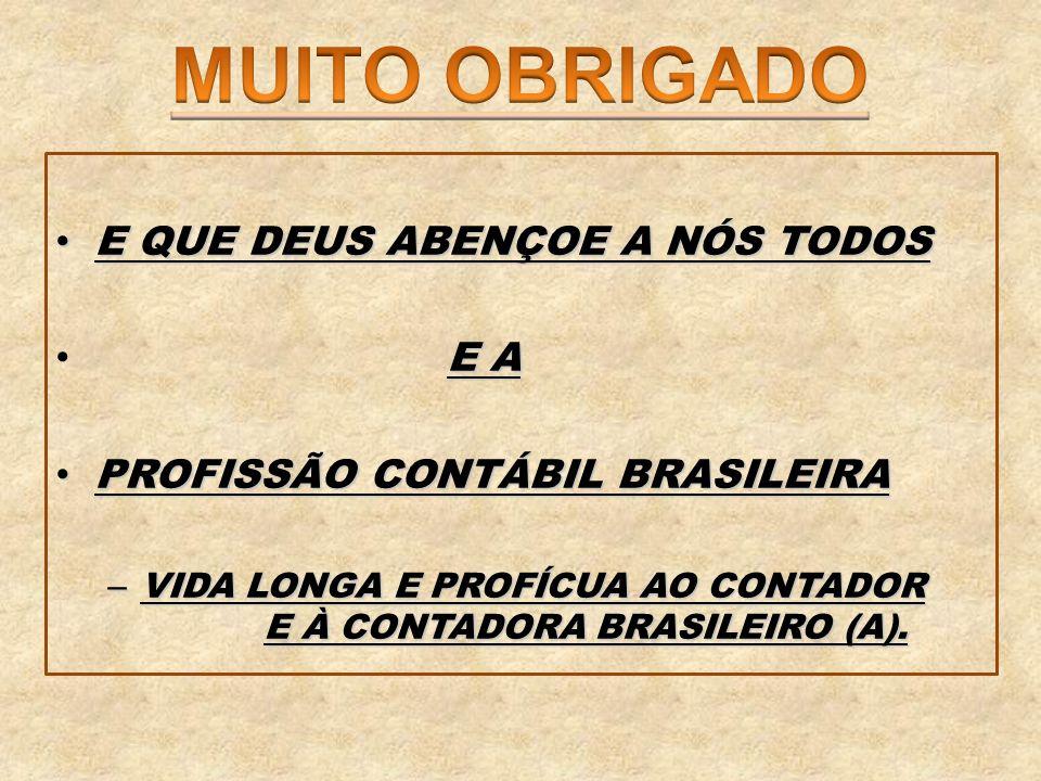 E QUE DEUS ABENÇOE A NÓS TODOS E QUE DEUS ABENÇOE A NÓS TODOS E A PROFISSÃO CONTÁBIL BRASILEIRA PROFISSÃO CONTÁBIL BRASILEIRA – VIDA LONGA E PROFÍCUA