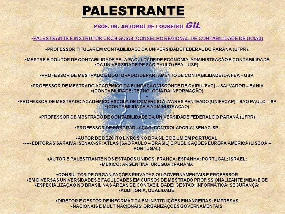 PALESTRANTE PROF. DR. ANTONIO DE LOUREIRO GIL PALESTRANTE E INSTRUTOR CRCS-GOIÁS (CONSELHO REGIONAL DE CONTABILIDADE DE GOIÁS) PROFESSOR TITULAR EM CO