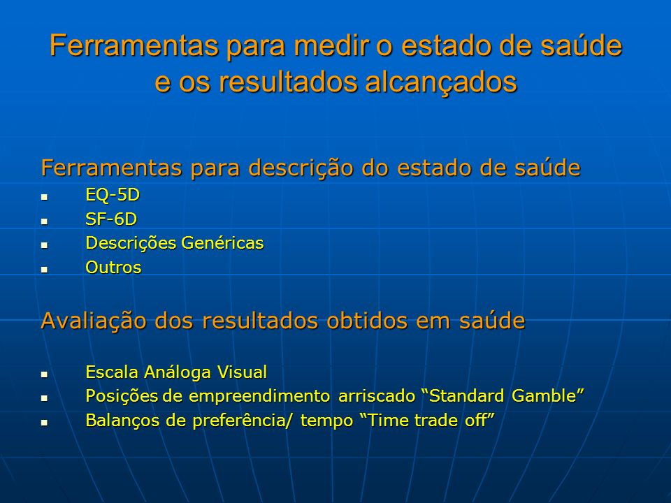 Ferramentas para medir o estado de saúde e os resultados alcançados Ferramentas para descrição do estado de saúde EQ-5D EQ-5D SF-6D SF-6D Descrições G