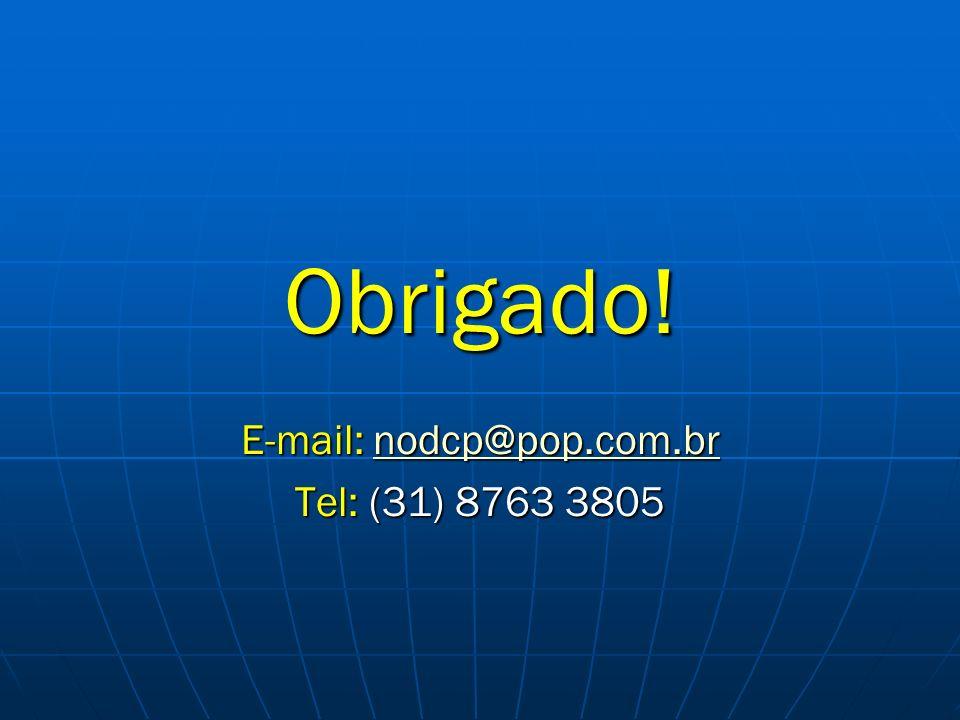Obrigado! E-mail: nodcp@pop.com.br nodcp@pop.com.br Tel: (31) 8763 3805