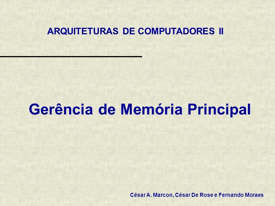 Gerência de Memória Principal ARQUITETURAS DE COMPUTADORES II César A. Marcon, César De Rose e Fernando Moraes