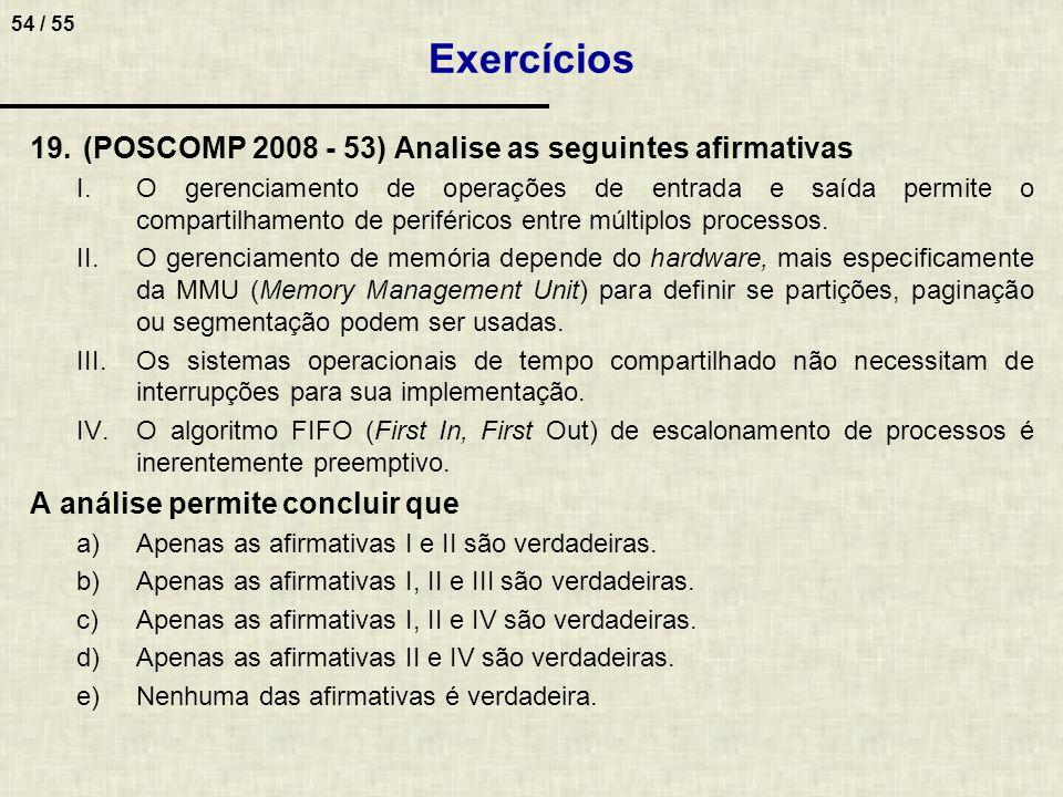 54 / 55 19.(POSCOMP 2008 - 53) Analise as seguintes afirmativas I.O gerenciamento de operações de entrada e saída permite o compartilhamento de perifé