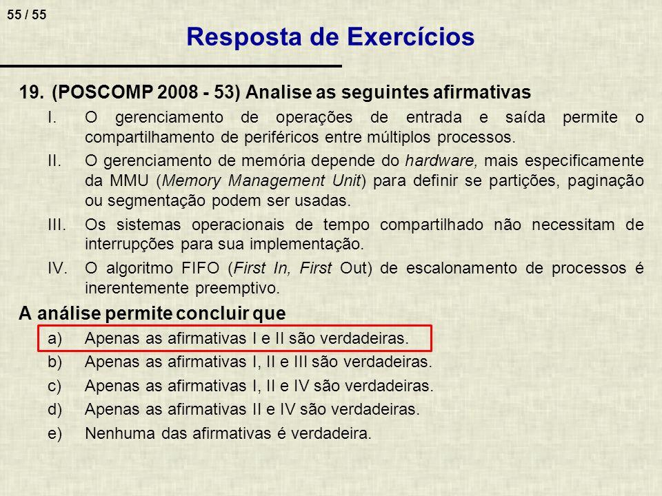 55 / 55 19.(POSCOMP 2008 - 53) Analise as seguintes afirmativas I.O gerenciamento de operações de entrada e saída permite o compartilhamento de perifé